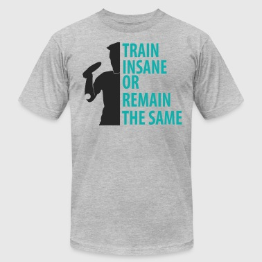 Train Insane or Remain the Same Ping Pong Shirt - Men's Fine Jersey T-Shirt