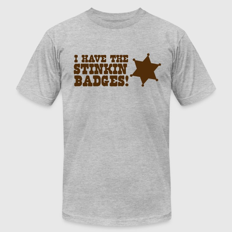 I have the Stinking Badges - Men's Fine Jersey T-Shirt