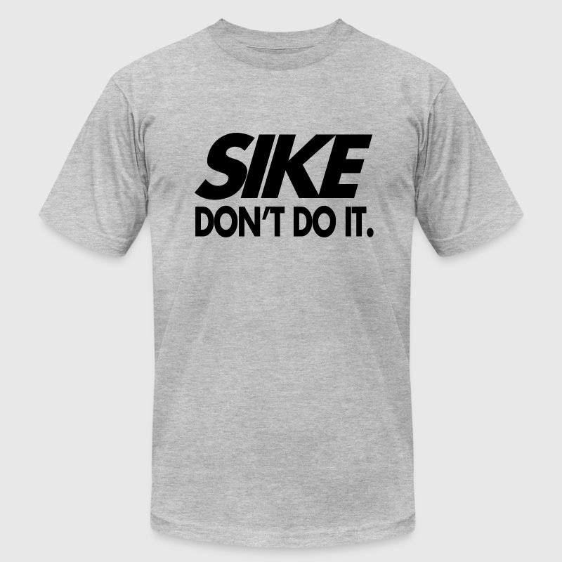 Sike Don't Do It - Men's Fine Jersey T-Shirt