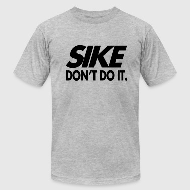Sike Sike Don't Do It - Men's Fine Jersey T-Shirt