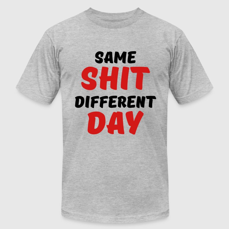 Same shit, different day - Men's Fine Jersey T-Shirt