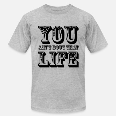 Bout That Life you ain't bout that life - Men's  Jersey T-Shirt