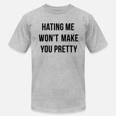 838d0dd4e HATING ME WON'T MAKE YOU PRETTY! Men's Organic T-Shirt | Spreadshirt