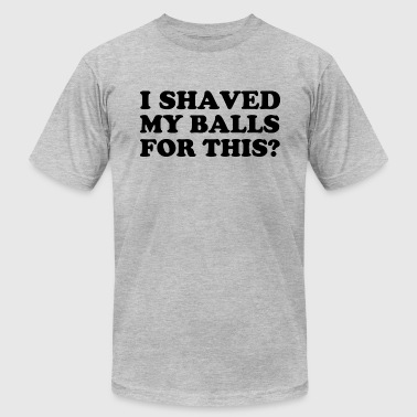 I SHAVED MY BALLS - Men's Fine Jersey T-Shirt