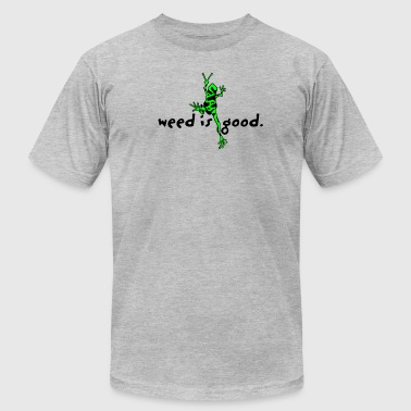 Weed Is Good - Men's Fine Jersey T-Shirt