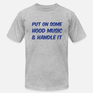 Hood Slogans Put on some Hood Music - Men's  Jersey T-Shirt