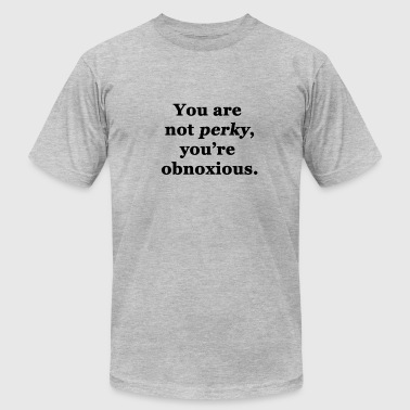 You are not Perky. - Men's Fine Jersey T-Shirt