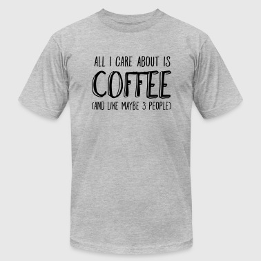 Coffee All I Care About Is Coffee... - Men's Fine Jersey T-Shirt