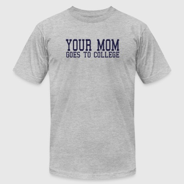 Your mom goes to college. - Men's Fine Jersey T-Shirt