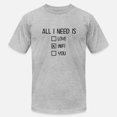 All I Need Is Wifi All I Need Is WIFI - Men's Fine Jersey T-Shirt