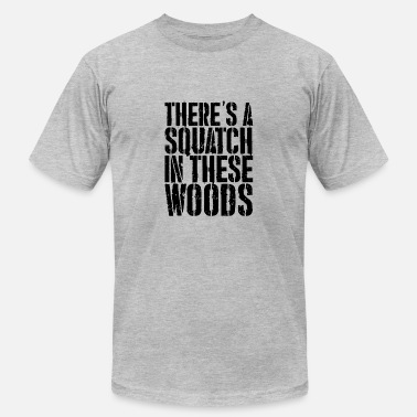 Squatch There's a Squatch in these Woods | Wild Squatch - Men's Fine Jersey T-Shirt