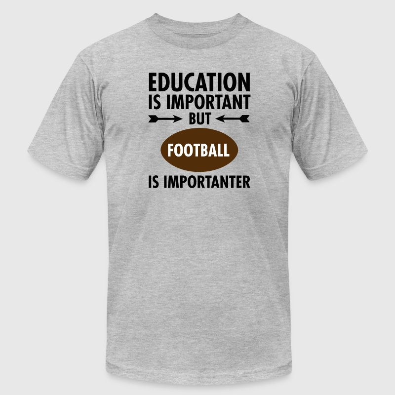 Education Is Important But Football Is Importanter - Men's Fine Jersey T-Shirt