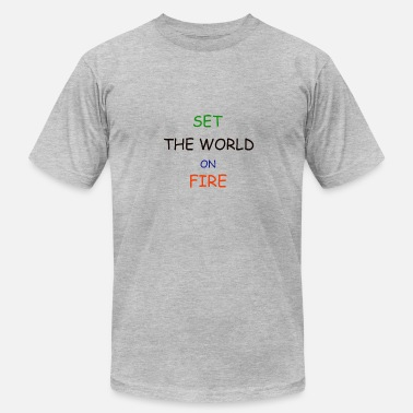 Set Fire Set the world On Fire - Men's  Jersey T-Shirt