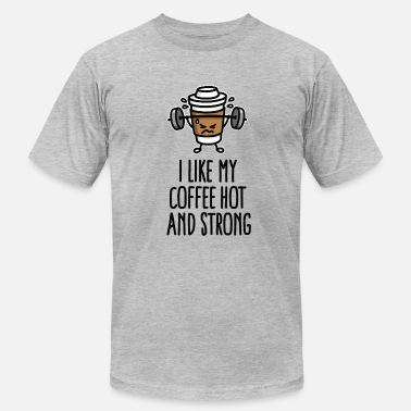 Strong Like My Coffee I like my coffee hot and strong - Men's  Jersey T-Shirt