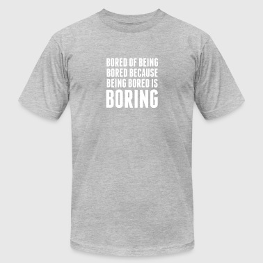 Boring Quotes Bored Of Being Bored Because Being Bored Is Boring - Men's Fine Jersey T-Shirt