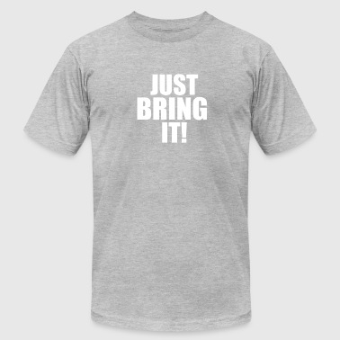 Just Bring It - Men's Fine Jersey T-Shirt
