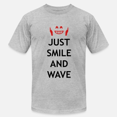 Smile And Wave Just smile and wave - Men's  Jersey T-Shirt