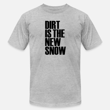Dirt Is The New Snow dirt is the new snow - Men's  Jersey T-Shirt