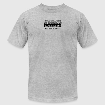 Bank Tellers Are Importanter - Men's T-Shirt by American Apparel