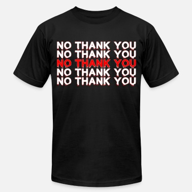 No Thanks NO THANK YOU - Unisex Jersey T-Shirt