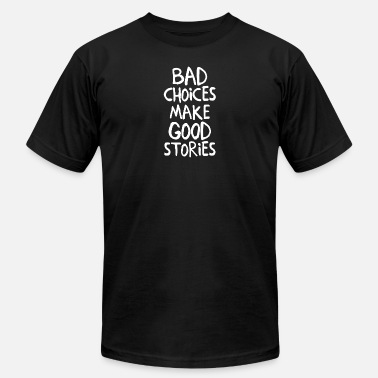 Stories Bad Choices Make Good Stories - Men's  Jersey T-Shirt