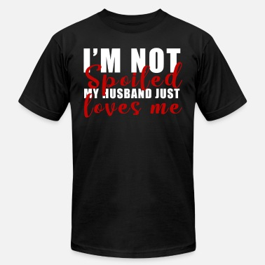 Spoiled My Wife Just Loves Me I'm Not Spoiled My Husband Just Loves Me Wife Wedding - Men's  Jersey T-Shirt