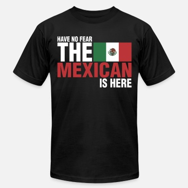 Mexican Have No Fear The Mexican Is Here - Unisex Jersey T-Shirt
