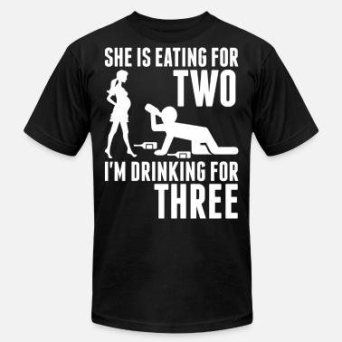 Im Drinking For Three She Is Eating For Two Im Drinking For Three - Men's  Jersey T-Shirt