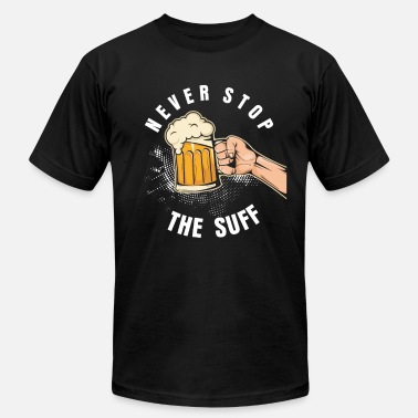 Suff never stop the suff - Unisex Jersey T-Shirt