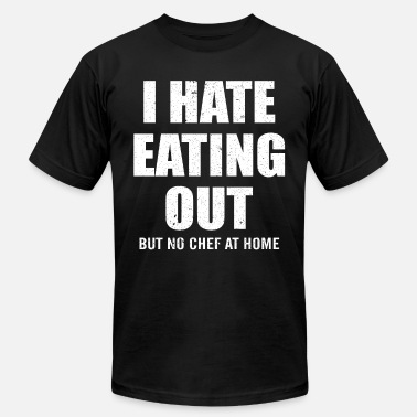 I Eat Out I HATE EATING OUT BUT NO CHEF AT HOME - Men's  Jersey T-Shirt