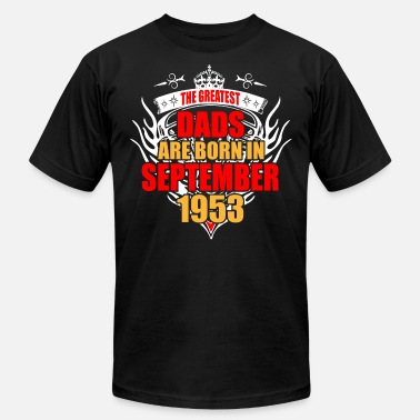 Birthday September 1953 The Greatest Dads are born in September 1953 - Men's  Jersey T-Shirt