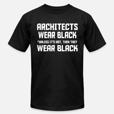 Architects Wear Black Unless It's Hot, Then They W - Unisex Jersey T-Shirt