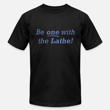 Lathe Be one with the Lathe! - Unisex Jersey T-Shirt