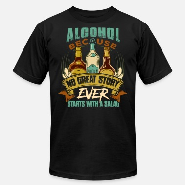 Because No Great Story Starts With A Salad Alcohol, Because No Great Story Ever Starts with Salad Shirt - Men's Fine Jersey T-Shirt