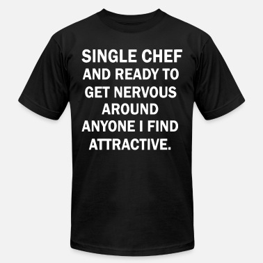 single chef and ready to get nervous around anyone - Men's Jersey T-Shirt