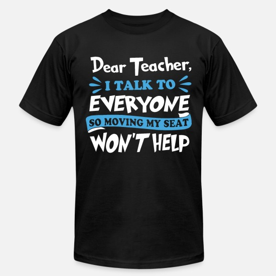 Teacher T-Shirts - dear teacher I talj to everyone so moving my seat - Men's Jersey T-Shirt black
