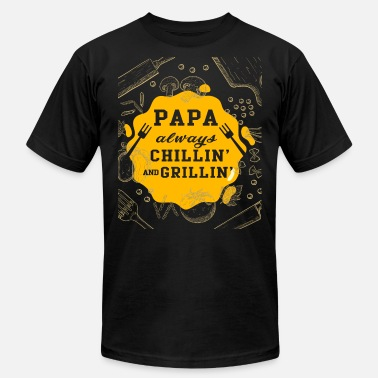 Grilling Papa Always Chilling And Grilling T Shirt - Unisex Jersey T-Shirt