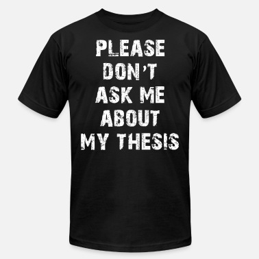Thesis Please don't ask me about my thesis - Unisex Jersey T-Shirt