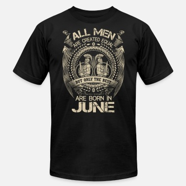 All Are Created Equal But Only The Best Are Born In June All men are created equal best june - Men's  Jersey T-Shirt