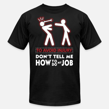 To avoid injury don t tell me how to do my Job - Men's Fine Jersey T-Shirt