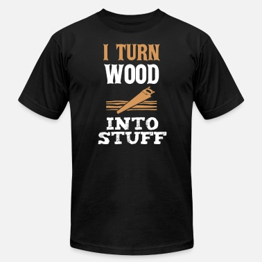 Wood Turning I Turn Wood Into Things, Carpenter Gift, Gift For Carpenter, Wood Carving - Men's  Jersey T-Shirt