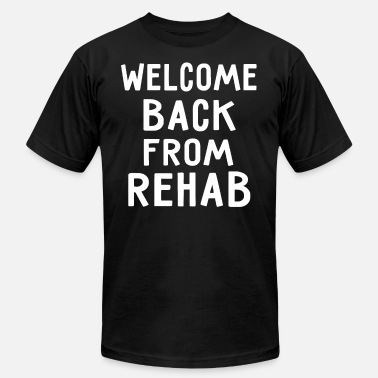 Welcome Back Welcome Back From Rehab - Men's  Jersey T-Shirt