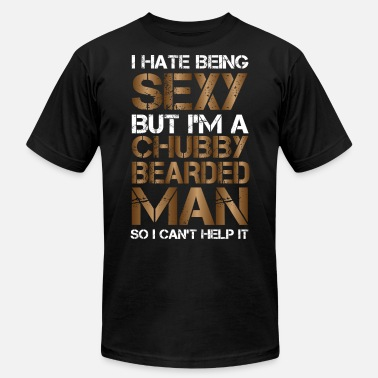 Bearded I Hate Being Sexy But I'm A Chubby Bearded Man So - Unisex Jersey T-Shirt