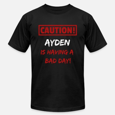 Ayden Caution Ayden is having a bad day Funny gift idea - Unisex Jersey T-Shirt