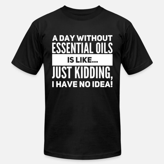 Grandpa Hoodies & Sweatshirts T-Shirts - a day without essential oils is like just kidding - Men's Jersey T-Shirt black