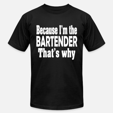 Tipsy Because I m The Bartender That s Why Womens Tee Pi - Men's  Jersey T-Shirt