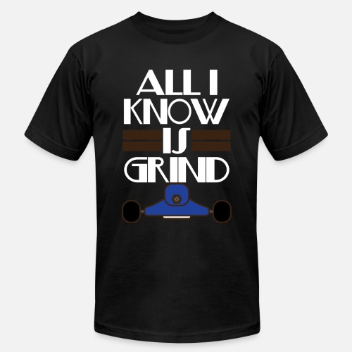 Inspirational Grind Tshirt Design All I Know Is Grind Mens Jersey T