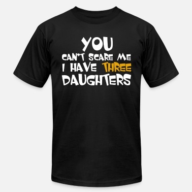 You Cant Scare Me I Have Three Daughters You Can't Scare Me I Have Three Daughters - Men's  Jersey T-Shirt