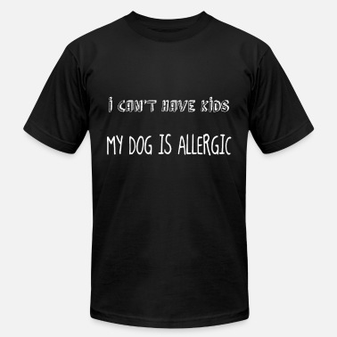 i can t have kids my dog is allegric dog - Men's Fine Jersey T-Shirt
