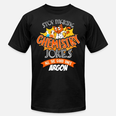 Alchemist Jokes Stop making chemistry jokes - Men's  Jersey T-Shirt